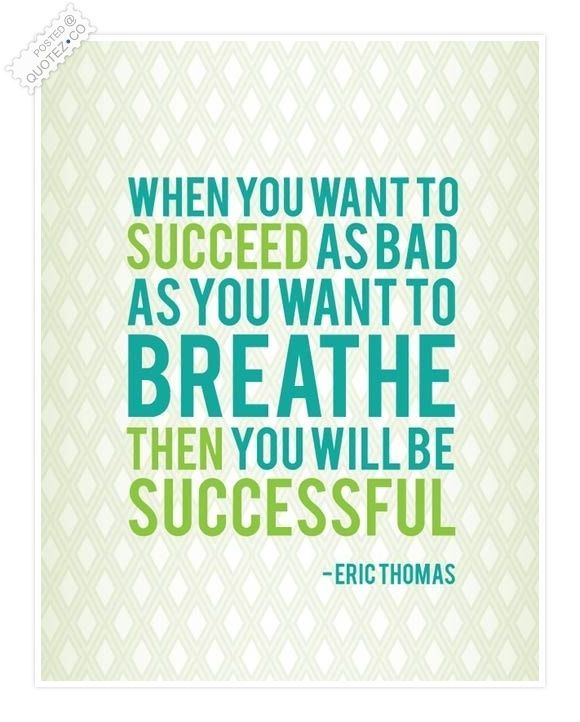 When You Want To Succeed As Bad As You Want To Breathe Then You