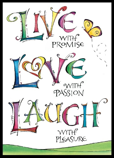 LIVE WITH PROMISE, LOVE WITH PASSION, LAUGH WITH PLEASURE....This is beautiful ... Zenspirations design by Joanne Fink