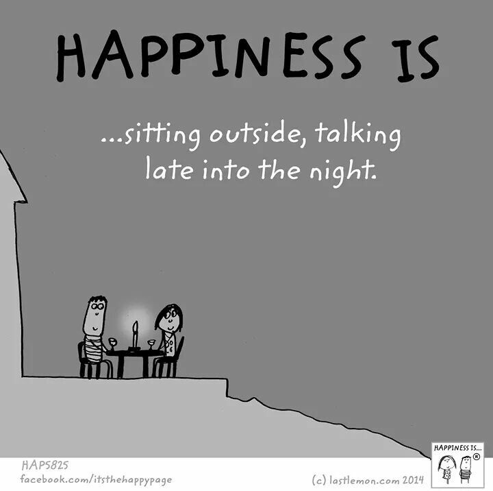 Happiness is sitting outside, talking late into the night.