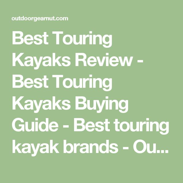 Best Touring Kayaks Review - Best Touring Kayaks Buying Guide - Best touring kayak brands - Outdoor Gear Review - Best Outdoor gear