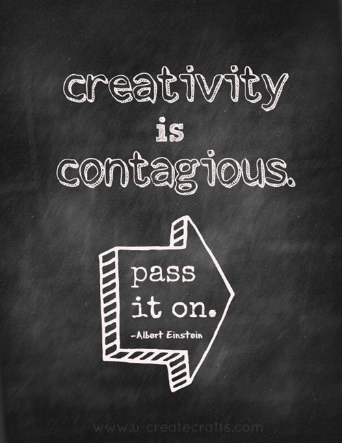 creativity contagious quote! Would be a great idea to do with chalkboard paint and put in the craft room.