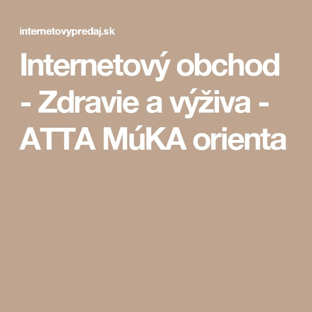 Internetový obchod - Zdravie a výživa - ATTA MúKA orienta