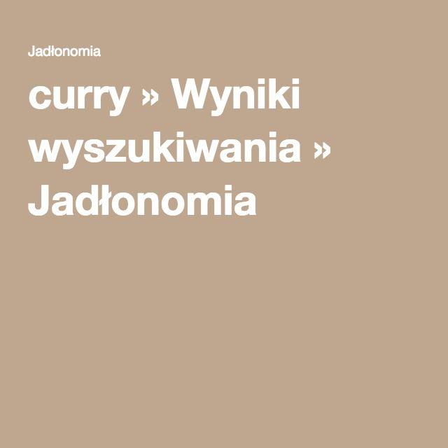 curry » Wyniki wyszukiwania » Jadłonomia