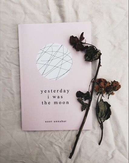 yesterday i was the moon — a collection of poetry by noor unnahar   // books, reading, indie pale grunge hipsters aesthetics tumblr floral beige aesthetic, flatlay bookstagram igreads book, quotes words instagram creative photography ideas inspiration, women writers of color writing pakistani artist//