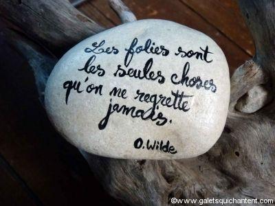 Les folies sont les seules choses qu'on ne regrette jamais! Write a favourite quote or special message upon a rock.