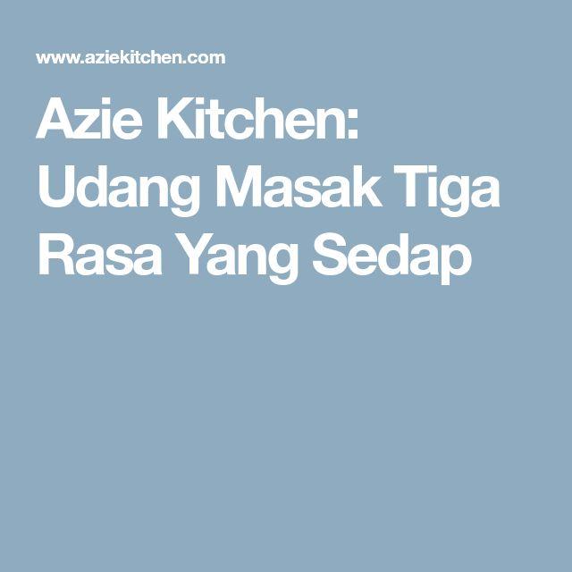 Azie Kitchen: Udang Masak Tiga Rasa Yang Sedap