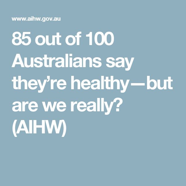 85 out of 100 Australians say they're healthy—but are we really? (AIHW)
