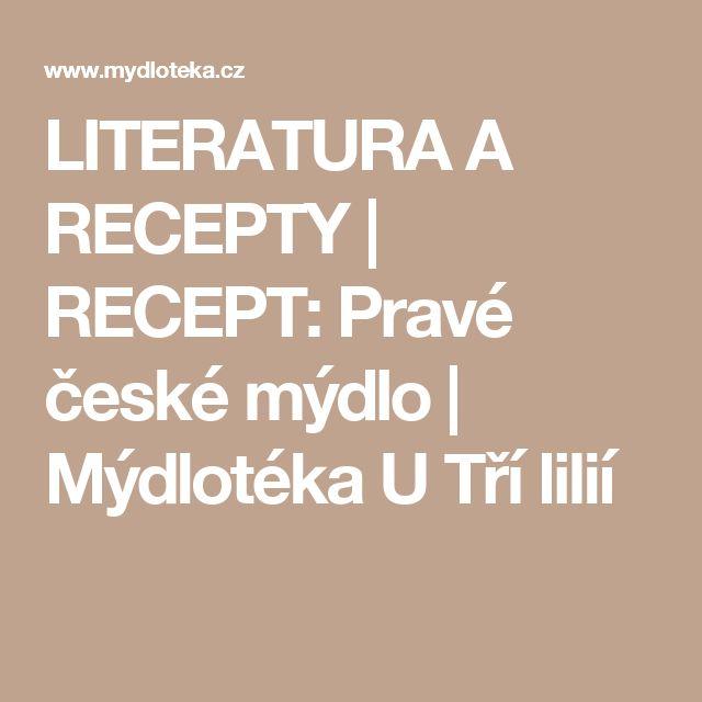 LITERATURA A RECEPTY | RECEPT: Pravé české mýdlo | Mýdlotéka U Tří lilií
