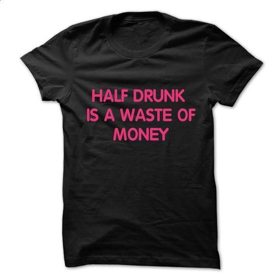 Half Drunk - #long #t shirts online. SIMILAR ITEMS => https://www.sunfrog.com/Drinking/Half-Drunk.html?60505