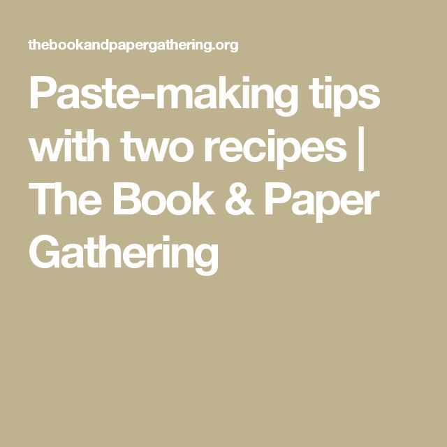 Paste-making tips with two recipes | The Book & Paper Gathering