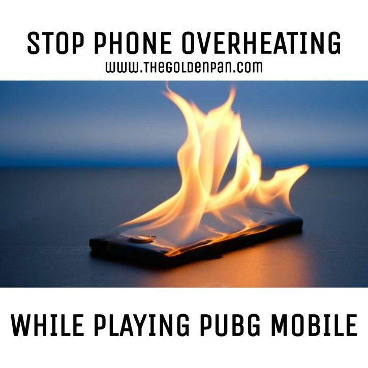 Follow These Steps And Get Rid Of Phone Overheating While Playing Pubg Mobile Phone Overheating Phone Mobile Data