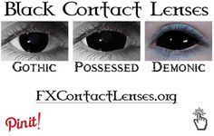 http://fxcontactlenses.org/black-contact-lenses  Three awesome and unique Black contact lenses styles.  Black Sclera for the demonic look, Blackout for the possessed look, and Gothic for all the Goths and Vampires out there.