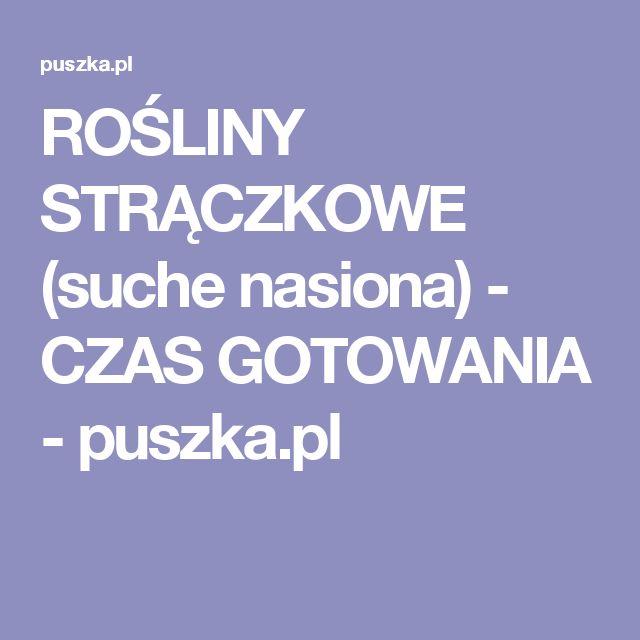 ROŚLINY STRĄCZKOWE (suche nasiona) - CZAS GOTOWANIA - puszka.pl