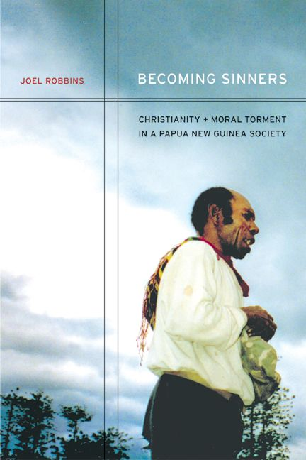 Becoming sinners : Christianity and moral torment in a Papua New Guinea society / Joel Robbins