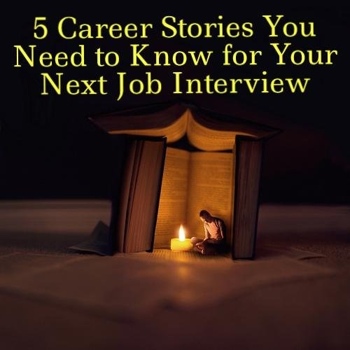 5 Career Stories You Need to Know for Your Next Job Interview