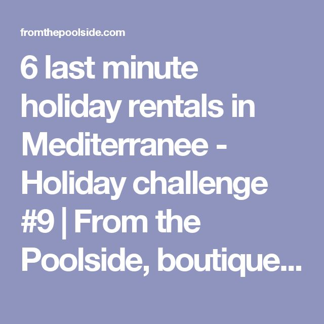 6 last minute holiday rentals in Mediterranee - Holiday challenge #9 | From the Poolside, boutique hotels and villa rentals for chic family holidays