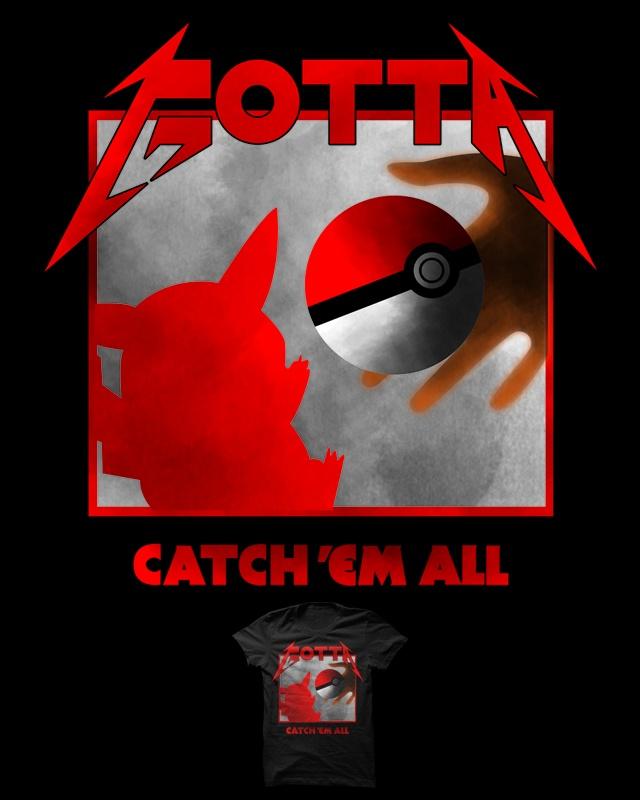 Gotta Catch Em All. When Metallica meets Pokemon. A design submission for threadless.com: http://www.threadless.com/submission/402879/gotta_catch_em_all
