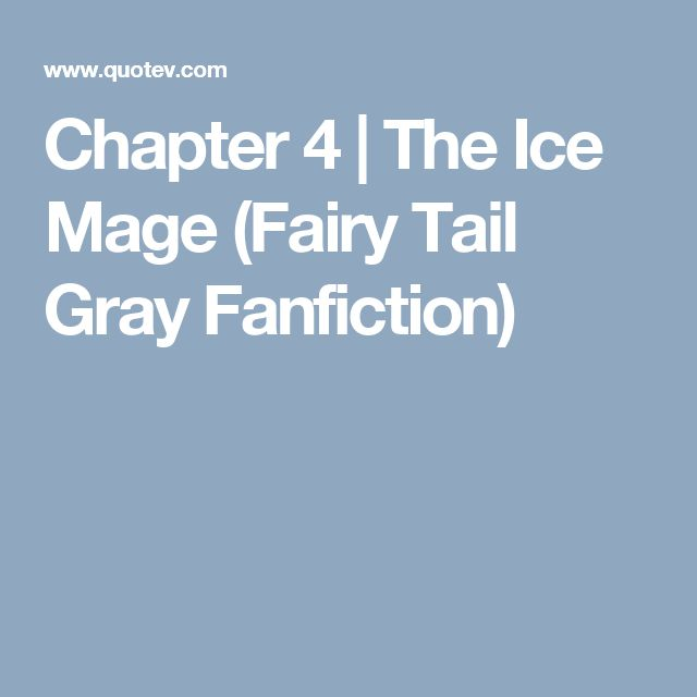 Chapter 4 | The Ice Mage (Fairy Tail Gray Fanfiction)