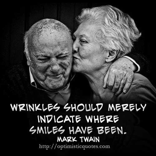"""""""Wrinkles should merely indicate where #smiles have been"""" - Mark Twain"""