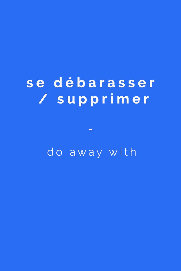 do away with: se débarasser / supprimer   The rest of the most useful French phrasal verbs can be found here: https://www.talkinfrench.com/phrasal-verbs-french-english/ Get all the French vocabulary you would ever need. 50 topics covered, 20,000+ French words translated. It's all here: https://store.talkinfrench.com/product/french-vocabulary-ebook/