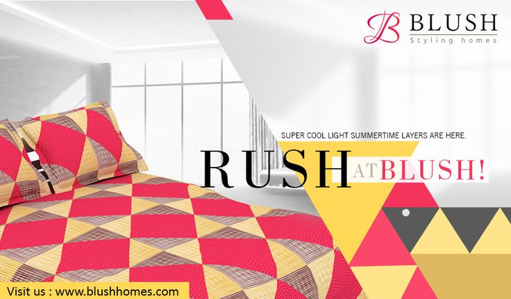 It is high time you stacked away those heavy winter beddings in your lofts & attics & got down those uber cool light weight cotton sheets to drape yourself on these fiery summery nights. Rush to www.blushhomes.com for your summer collections!