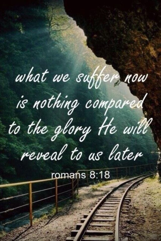 What we suffer now is nothing compared to the glory He will reveal to us later.