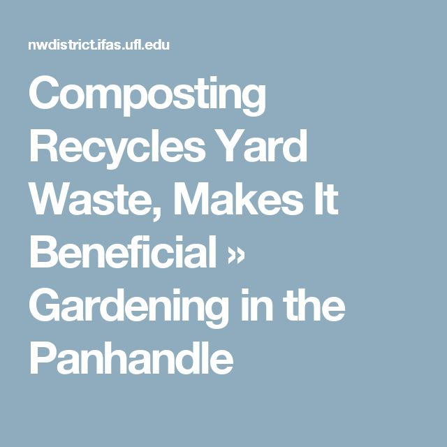 Composting Recycles Yard Waste, Makes It Beneficial » Gardening in the Panhandle