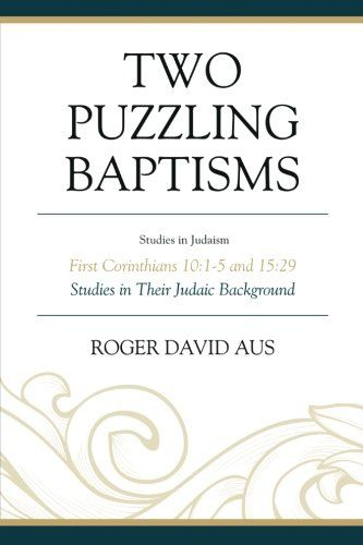 Two Puzzling Baptisms: First Corinthians 10:1-5 and 15:29 (Studies in Judaism):   spanspanHow could the Apostle Paul maintain in his first letter to the Christians in Corinth that all their ancestors were baptized into Moses at the Red Sea / exodus event (10:2), and how could he tolerate some of them having themselves baptized again on behalf of the dead (15:29)? Answers to these puzzling questions can be found in early Jewish sources now located both in Greek and Hebrew, all here tran...