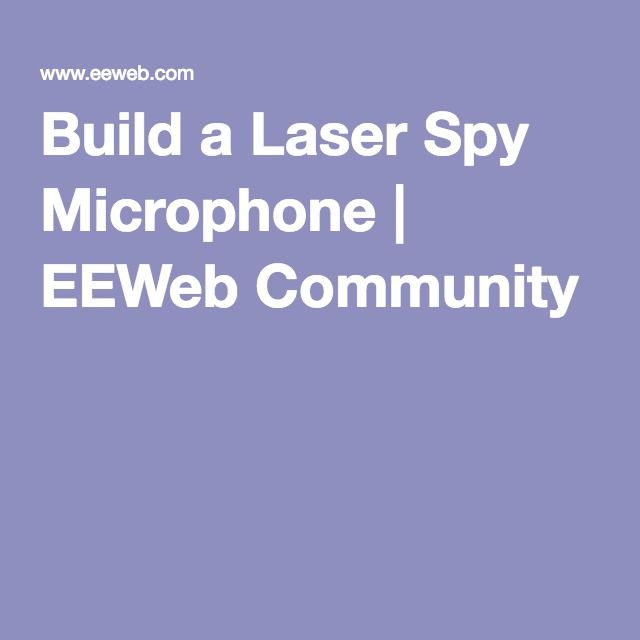 Build a Laser Spy Microphone   EEWeb Community