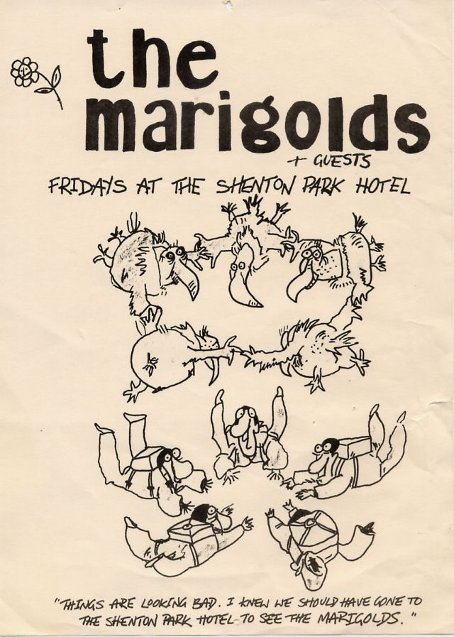 "I love this marigolds bill.  Like much of the artwork it's play on simple themes and the dash of humor fitted perfectly with the bands sixties inspired jangly pop.  At one stage they just about ""owned"" the stage (and the drinks rider) at the Shents in the mid – late 80's"
