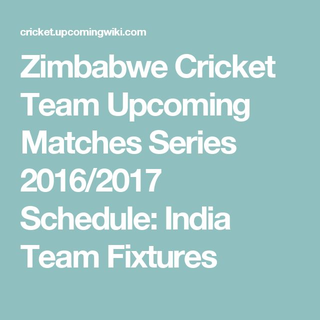 Zimbabwe Cricket Team Upcoming Matches Series 2016/2017 Schedule: India Team Fixtures