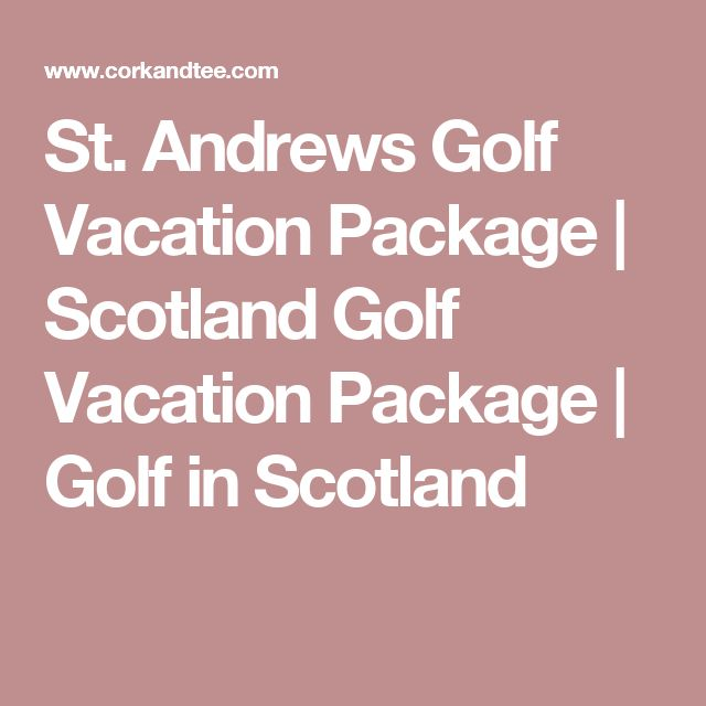 St. Andrews Golf Vacation Package | Scotland Golf Vacation Package | Golf in Scotland