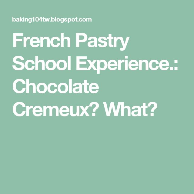 French Pastry School Experience.: Chocolate Cremeux? What?