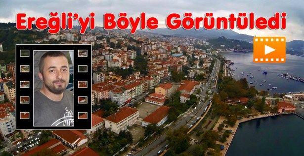 Ereğli'yi Böyle görüntüledi | Kdz.Ereğli Haberleri - Zonguldak Haberleri - Alaplı Haberleri ::.