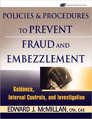 Policies and procedures to prevent fraud and embezzlement : guidance, internal controls, and investigation / Edward J. McMillan