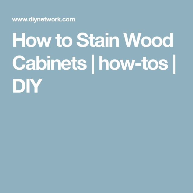 How to Stain Wood Cabinets | how-tos | DIY