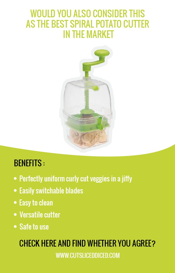 Would you also consider this as the Best Spiral Potato Cutter In The Market  Benefits:  Perfectly uniform curly cut veggies in a jiffy Easily switchable blades Easy to clean Versatile cutter Safe to use  Check HERE and find whether you agree?