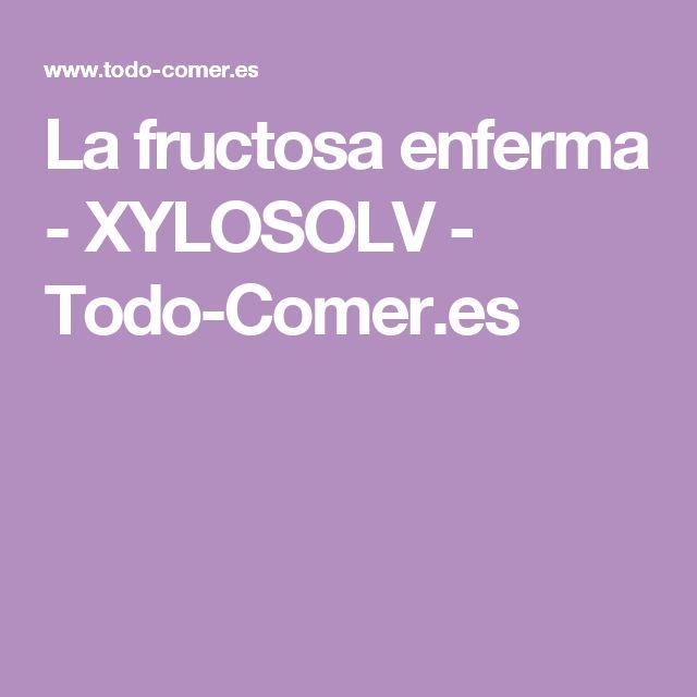 La fructosa enferma - XYLOSOLV - Todo-Comer.es
