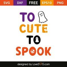 *** FREE SVG CUT FILE for Cricut, Silhouette and more *** To Cute to Spook