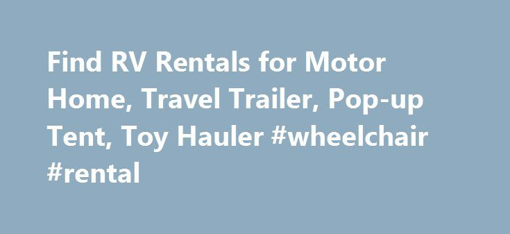 Find RV Rentals for Motor Home, Travel Trailer, Pop-up Tent, Toy Hauler #wheelchair #rental http://renta.nef2.com/find-rv-rentals-for-motor-home-travel-trailer-pop-up-tent-toy-hauler-wheelchair-rental/  #rental rv # Find an RV Rental Welcome to 1RVRentals.com. We offer an online RV rental directory/classified that lists motor homes, travel trailers, toy haulers, pop-up tent trailers, camper vans, and other recreational vehicles (RV) for rent. Our rental owners range in size from individual…