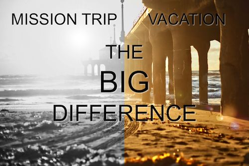 The difference between a mission trip and a vacation- Great Article