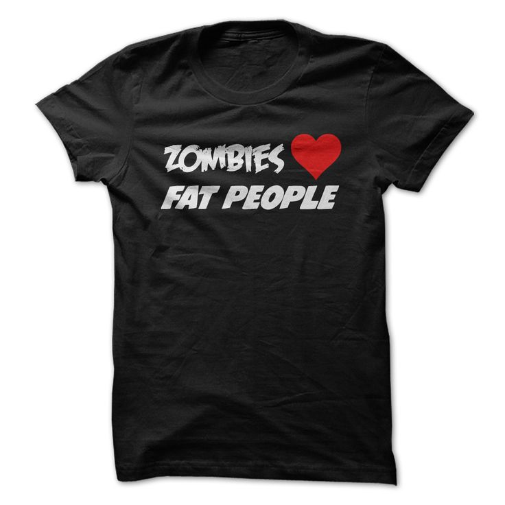 View images & photos of Zombies love fat people t-shirts & hoodies