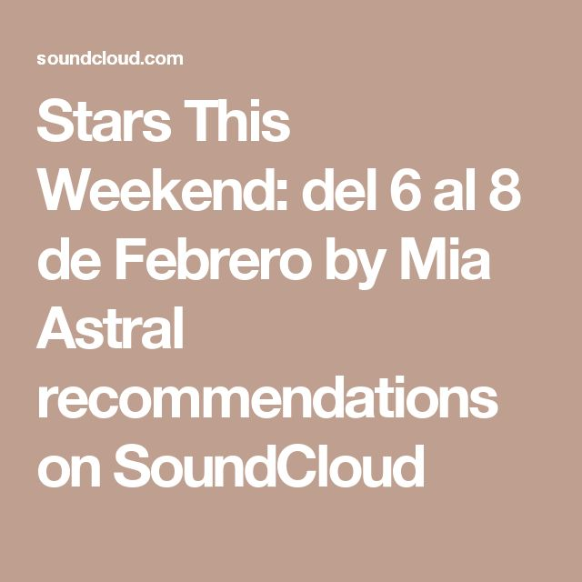 Stars This Weekend: del 6 al 8 de Febrero by Mia Astral recommendations on SoundCloud