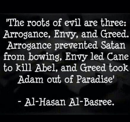 Roots of Evil: Arrogance, envy & greed! The examples are 'off' (lol) but the words are true.