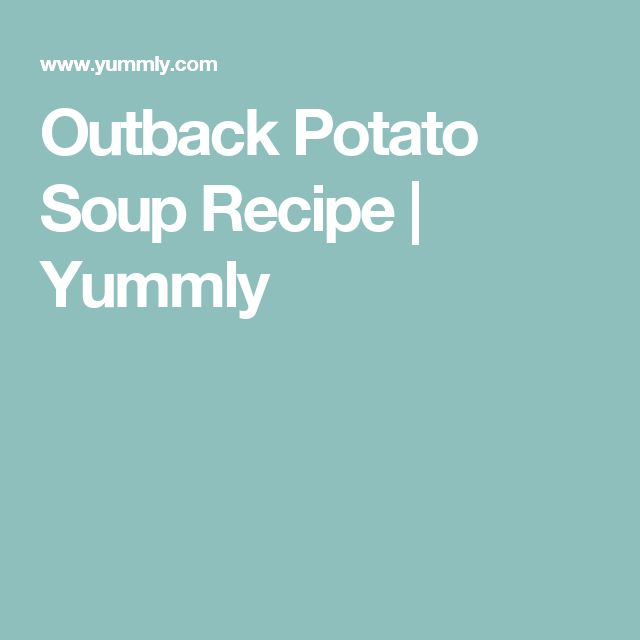 Outback Potato Soup Recipe | Yummly