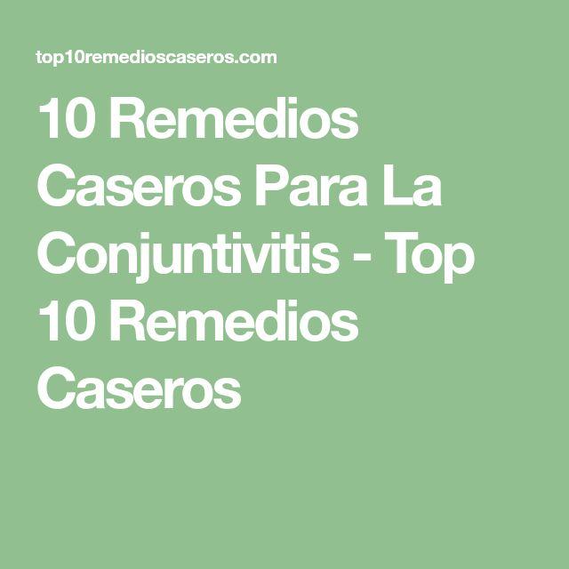 10 Remedios Caseros Para La Conjuntivitis - Top 10 Remedios Caseros