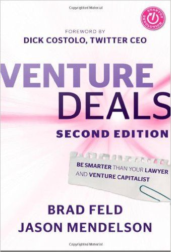 Amazon.com: Venture Deals: Be Smarter Than Your Lawyer and Venture Capitalist (9781118443613): Brad Feld, Jason Mendelson, Dick Costolo: Books