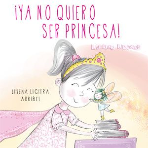 """""""¡Ya no quiero ser princesa"""" - Jimena Licitra (Libros Únicos - Cuentos personalizados)"""