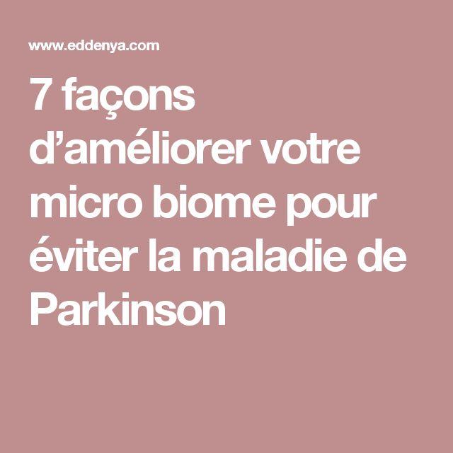 7 façons d'améliorer votre micro biome pour éviter la maladie de Parkinson