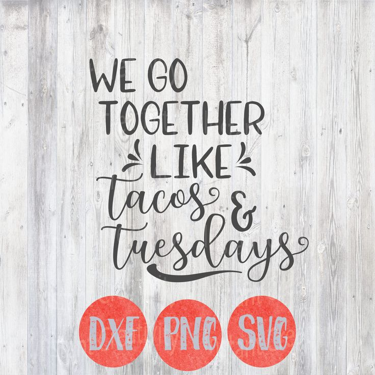 We Go Together Like Tacos and Tuesdays, Svg, Food Vector, Kitchen Quotes, Humorous, Funny Quote Svg, Silhouette File, Cricut Designs, by instantcreativity on Etsy